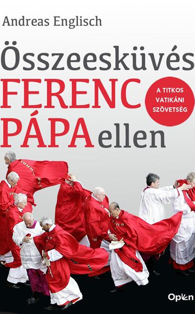 Andreas Englisch : Összeesküvés Ferenc pápa ellen
