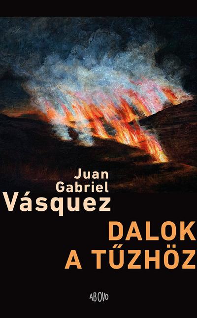 Juan Gabriel Vásquez: Dalok a tűzhöz