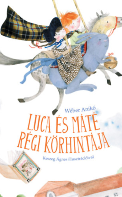 Wéber Anikó: Luca és Máté régi körhintája